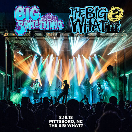 08/16/18 The Big What?, Early - Pittsboro, NC