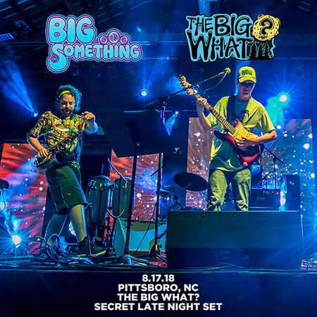 08/17/18 The Big What?, Late - Pittsboro, NC