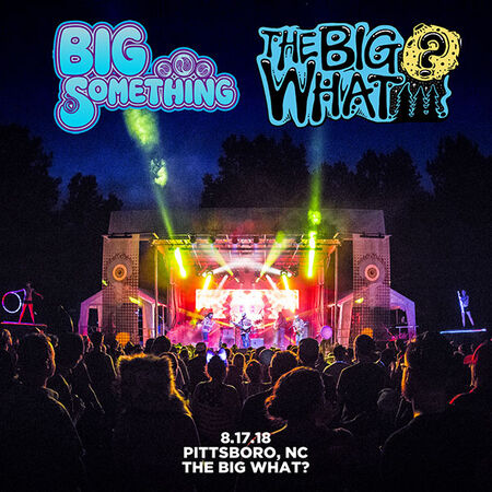 08/17/18 The Big What?, Early - Pittsboro, NC